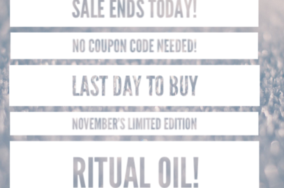 Sale Ends Today!  Last Day to Buy November's Limited Edition Ritual Oil!